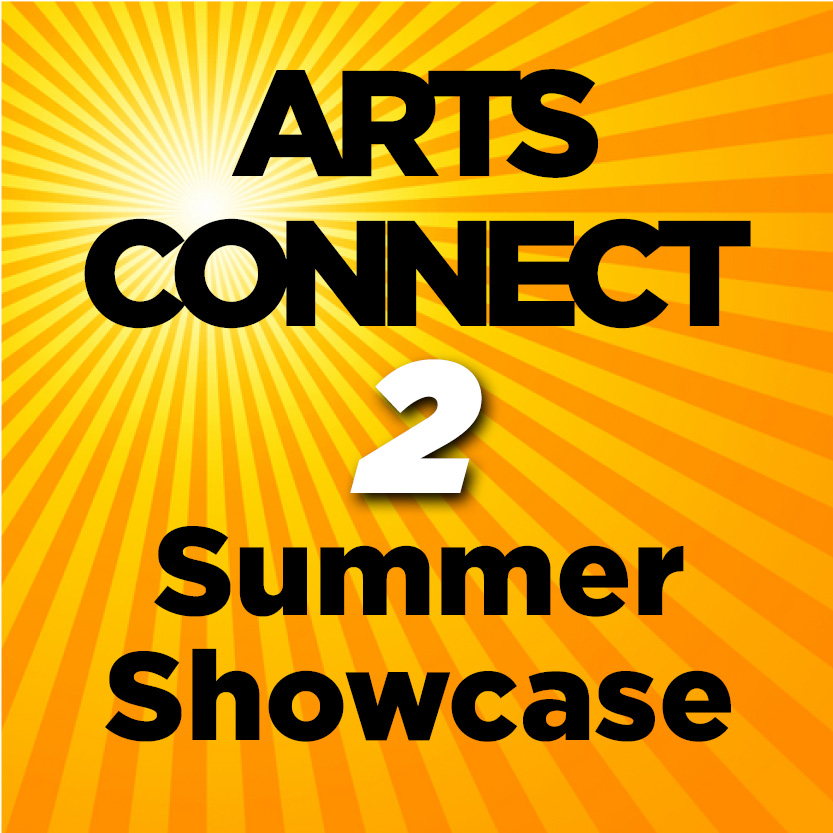 Arts Connect 2 Summer Showcase