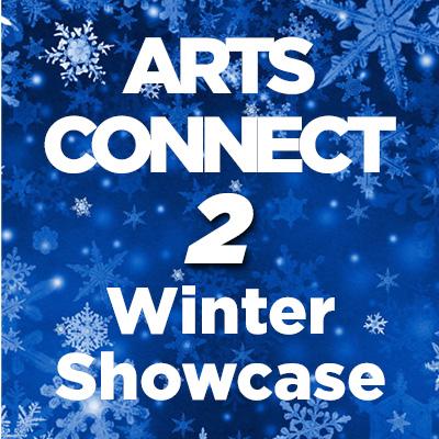 Arts Connect 2 Winter Showcase