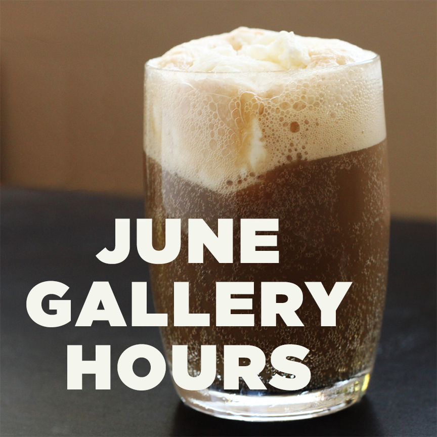 June Gallery Hours: Root Beer Floats!